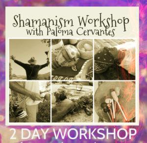 Shamanism Workshop Paloma Cervantes